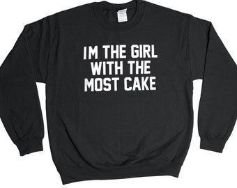 I'm The Girl With The Most Cake Sweatshirt - Funny Gift Idea - Mens Womens Oversized - Holiday Sweater Pullover Oversize Sweat Shirt Top