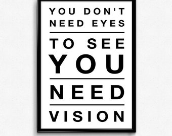 You Don't Need Eyes To See You Need Vision - PRINTABLE Art - Instant Download - 8x10, 12x18, 16x20, 24x36 sizes - Minimal Style
