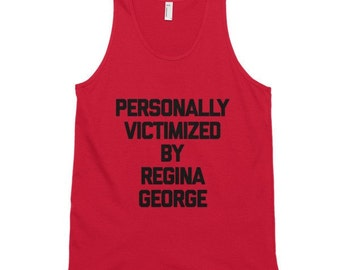 Personally Victimized By Regina George Tank