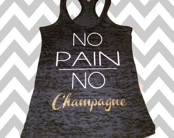 No Pain No Champagne Ladies Burnout Tank No Pain No Champagne Workout Tank Top Wedding Tank Top Racerback Tank Top