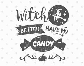 Halloween SVG File Witch Better Have My Candy svg file Halloween svg file Halloween svg Design Cutting File Cricut File SVG Cameo Silhouette