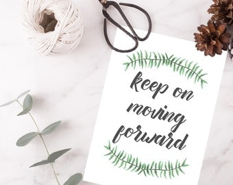Keep On Moving Forward A4 Printable with Botanical Design