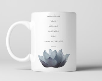 "Buddha Lotus Coffee Mug, Quote - "" Every morning we are born again..."" Blue Lotus Flower, Buddhism, Yoga, Zen, Spiritual"