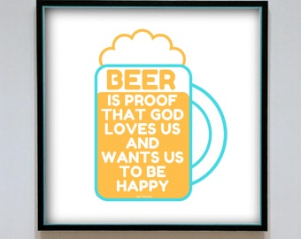 Ben Franklin Quote - BEER is PROOF that God loves us and wants us to be happy.