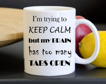 Keep Calm Coffee Mug - Funny Mugs - I'm Trying to Keep Calm - My Brain Has Too Many Tabs Open - Mugs with Sayings - Work Mug - Coffee Gift