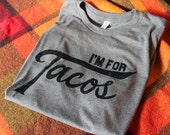 I'm for Tacos Shirt- Man Size