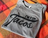 I'm for Tacos Shirt- Man Size