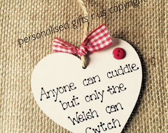 "Valentines Gift Handmade heart ""Anyone can cuddle but only the welsh can cwtch"" or cwtsh decorative wooden heart 8cm shabby chic"