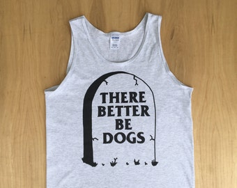 There Better Be Dogs Tombstone Tank Top [LIMITED]