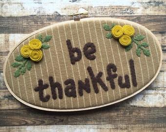 Hoop Art - BE THANKFUL - Wool felt Flowers -  Hand Stitched