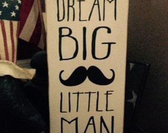 Dream Big Little Man Mustache Boys Nursery Room Decor Handpainted Primitive Wood Sign Plaque