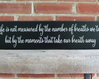 Life is not measured Wood Sign Inspirational Saying Handmade Number of Breaths We Take