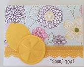 Sour You? Blank Handmade Greeting Card. Girlfriend. Friend. Snail Mail.