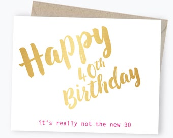 40th Birthday Card - Gold Foil - Happy Birthday - It's Really Not The New 30