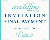 invitation final payment reserved for: Dawn