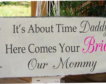 HERE COMES the BRIDE...My Mommy or Our Mommy - Wedding Signs - Flower girl Ring Bearer - 24X10, Single Sided