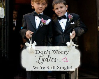 Don't worry Ladies, WE're STILL SINGLE - Double Sided - Wedding Sign 24X10 - Ring Bearer Sign- Wedding Signs