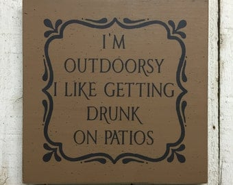 I'm outdoorsy I like getting drunk on patios - READY TO SHIP - outside patio brown wood sign