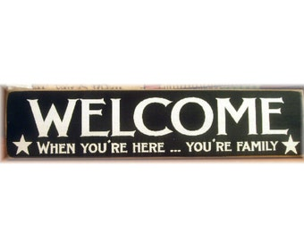 WELCOME when you're here your family primitive wood sign