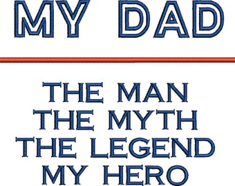 My Dad, the myth, ledgend, my hero, Father's day uniquie gift machine embroidery design
