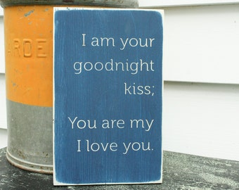 I am Your Goodnight Kiss You are my I Love You Baby Nursery Carved Wooden Sign - 8x12 You Choose Color