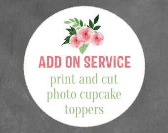 ADD ON: Print and Cut out of Photo Cupcake Toppers