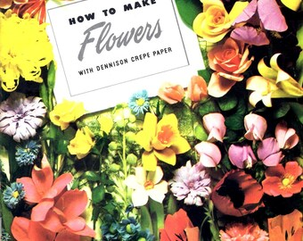 How to Make Flowers Dennison Crepe Paper Vintage 1940s Lily Daisy Gardenia Jonquil Orchid Tulip Vine Wisteria Waxed Craft Pattern Leaflet