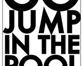 Custom Name Drop Go Jump in the POOL sign-Bold- 22 x 32  Add your family name.