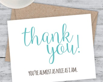 Funny Thank You Card, Funny Friend Thank You Card, Snarky Card, Quirky Greeting Card, Thank You. You're Almost as nice as I am.