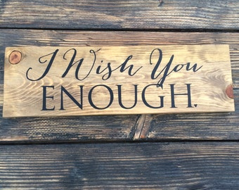 I Wish You Enough Wood Sign