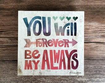 Wood Print Block: You Will Forever Be My Always Inspirational Print