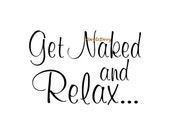 Get Naked and Relax - Wall Decal - Mirror Decal, Shower Decal, Bath Decal, Bathroom Decal, Bathtub Decal, Bathroom Decor