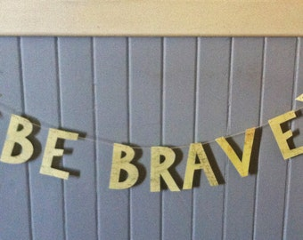 Be Brave Banner - Vintage Maps Reloved  - Free Shipping!