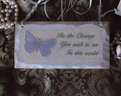 Shabby Elegant Petite wood Sign, Be the Change you want to see in world