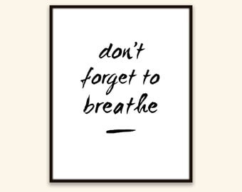 Breathe Quote Print, inspirational, relax, don't forget to breathe