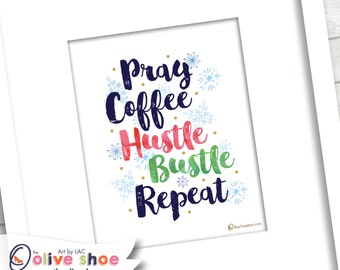 Pray Coffee Hustle Bustle Repeat | Printable Decor | Instant Download | 8x10 | Perfect for Gallery Wall | Great Gift Idea