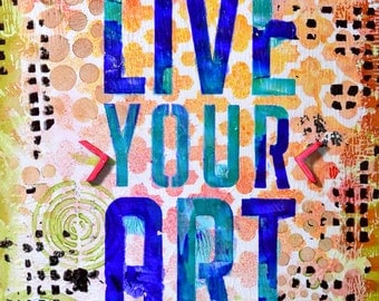 "Live Your Art - 8x10"" Original inspirational Mixed Media painting"