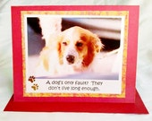 A dogs only fault, they don't live long enough  greeting card