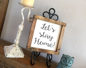Wood Sign - Let's Stay Home- Framed Wood Sign - Table Top Sign - Farmhouse Sign - Home Decor - Gift - Wall Hanging