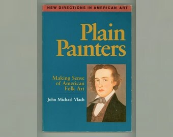 Folk Art, Plain Painters, Making Sense of American folk Art by John Michael Vlach, Colonial & Modern Outsider Art, Vintage Paperback Book