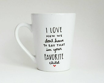 I Love That I'm Your Favorite Child, Mother's Day, Father's Day, Under 25, Funny Quote Coffee Tea Mug, 12 oz White, Dishwasher Safe