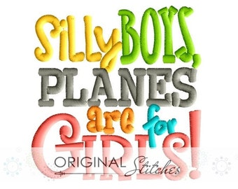 Silly BOYS, PLANES are for GIRLS! Saying & Embroidery Digital Design File 4x4 5x7