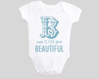 Alphabet Letter B is for Beautiful Baby Bodysuit one piece Baby Outfit with Saying for New Babies & Toddlers
