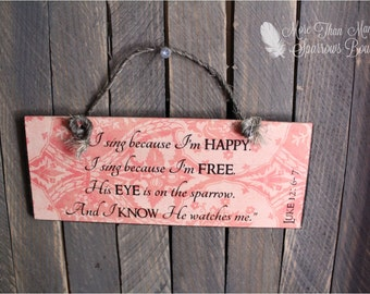 I sing because I'm Happy | Christian Home Decor | Mini Wood Sign | His Eye is on the Sparrow | Inspirational Gift | I know He Watches Me