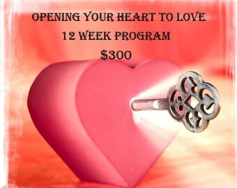 Opening Your Heart to Love 12 Week Program