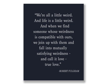 """Navy Print - Robert Fulgham Quote """"We're all a little weird"""" in 11 x 14 - Anniversary Gift Wedding Gift"""