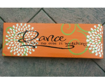 Upcycled Home Decor, Primitive Wooden Sign Orange Painted Sign, Dance Like No One is Watching Sign, Inspirational Sign, 16x5.5 inches