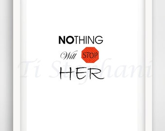 Nothing Will Stop Her Print, Printable, Easy Prints, Downloadable Art, Wall Art, Wall Decor, Instant Downloads