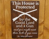 This House is Protected by the Good Lord and a Gun customizable rustic hand painted sign