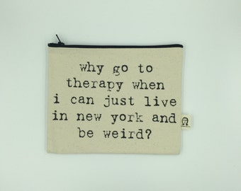 why go to therapy when i can just live in new york and be weird pouch
